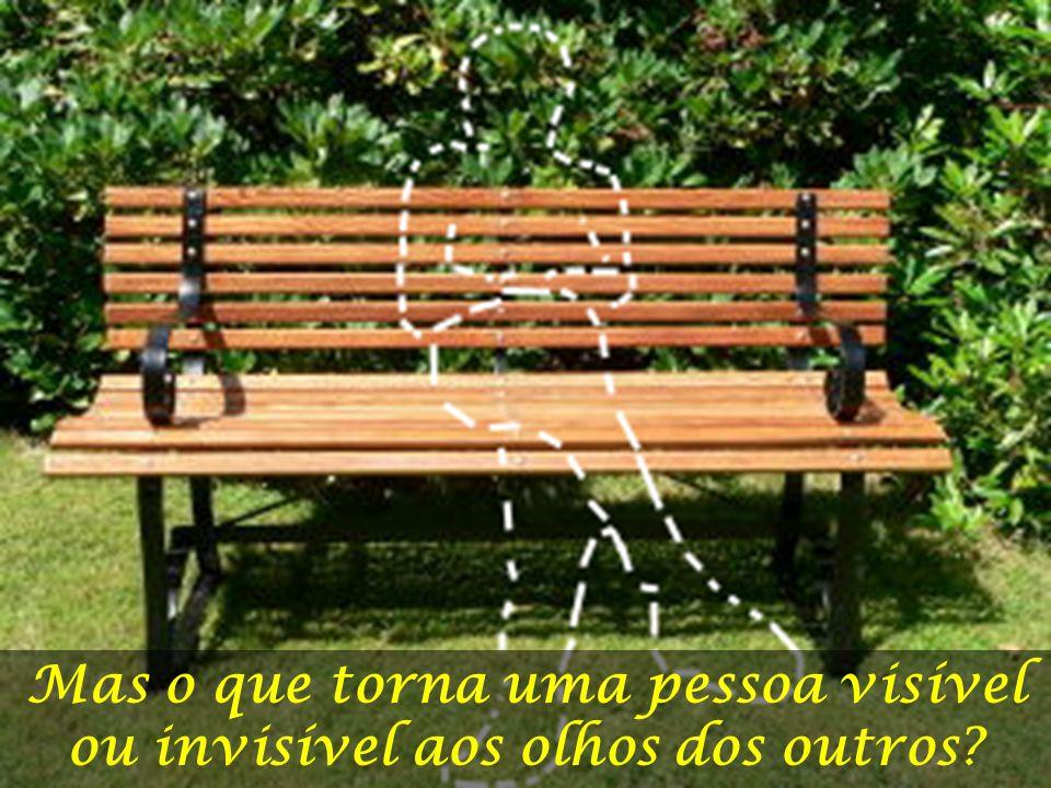 Mas o que torna uma pessoa visível ou invisível aos olhos dos outros
