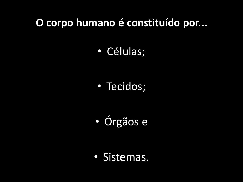 O corpo humano é constituído por...
