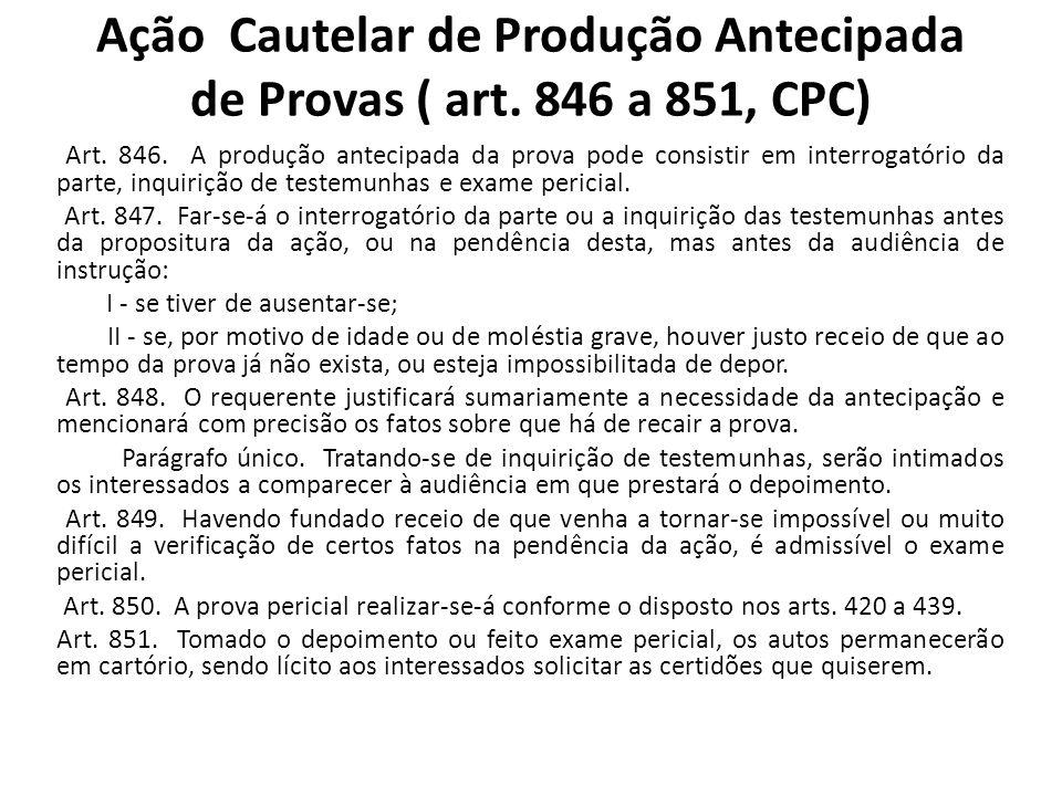 Ação Cautelar de Produção Antecipada de Provas ( art. 846 a 851, CPC)
