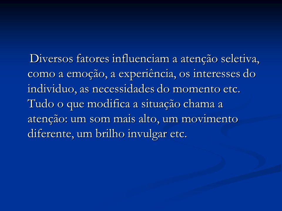Diversos fatores influenciam a atenção seletiva, como a emoção, a experiência, os interesses do individuo, as necessidades do momento etc.