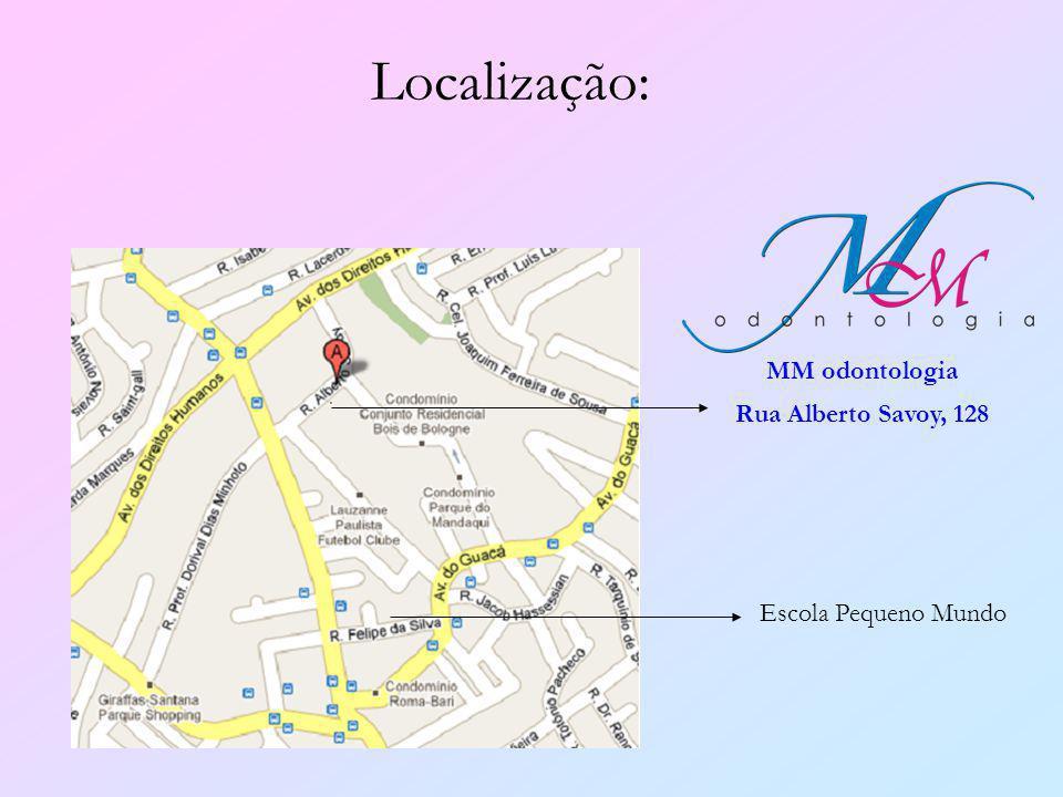 Localização: MM odontologia Rua Alberto Savoy, 128