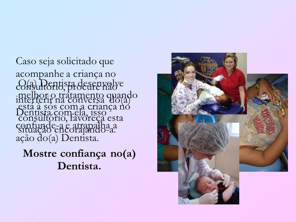 Mostre confiança no(a) Dentista.
