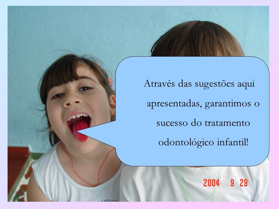 Através das sugestões aqui apresentadas, garantimos o sucesso do tratamento odontológico infantil!