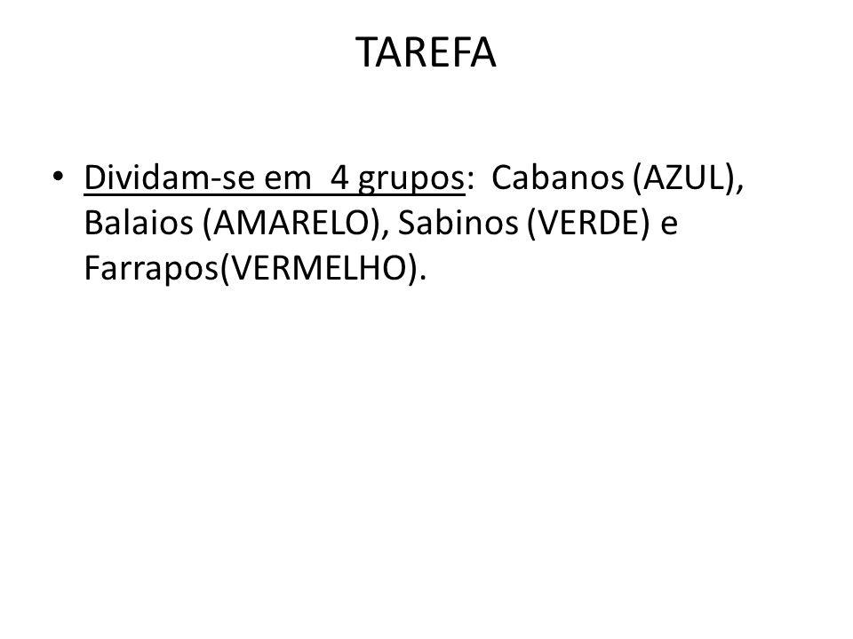 TAREFA Dividam-se em 4 grupos: Cabanos (AZUL), Balaios (AMARELO), Sabinos (VERDE) e Farrapos(VERMELHO).