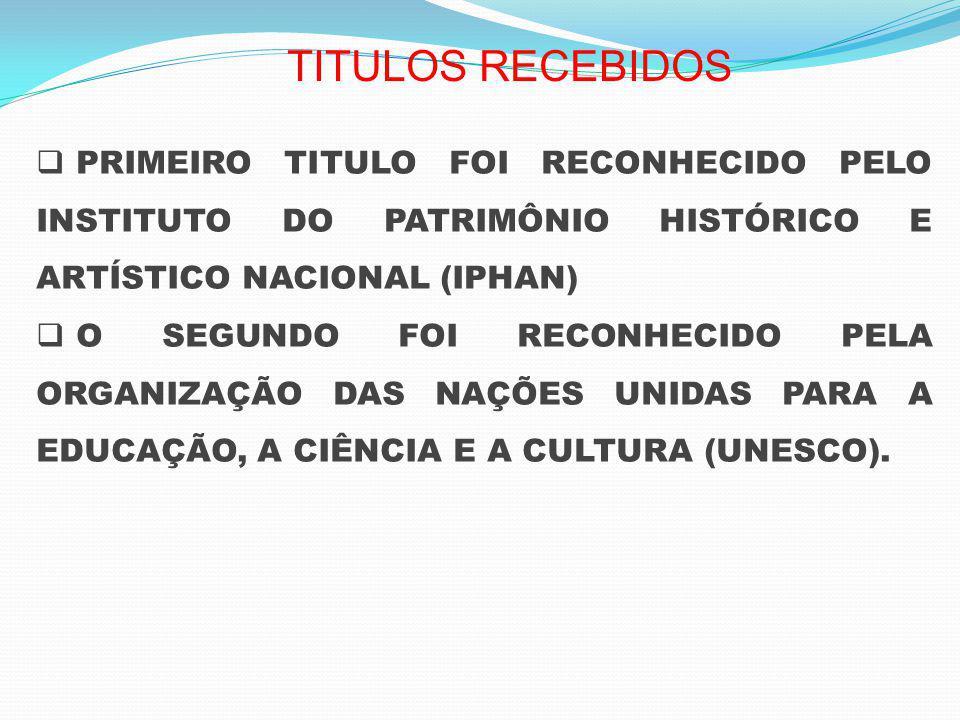 TITULOS RECEBIDOS PRIMEIRO TITULO FOI RECONHECIDO PELO INSTITUTO DO PATRIMÔNIO HISTÓRICO E ARTÍSTICO NACIONAL (IPHAN)