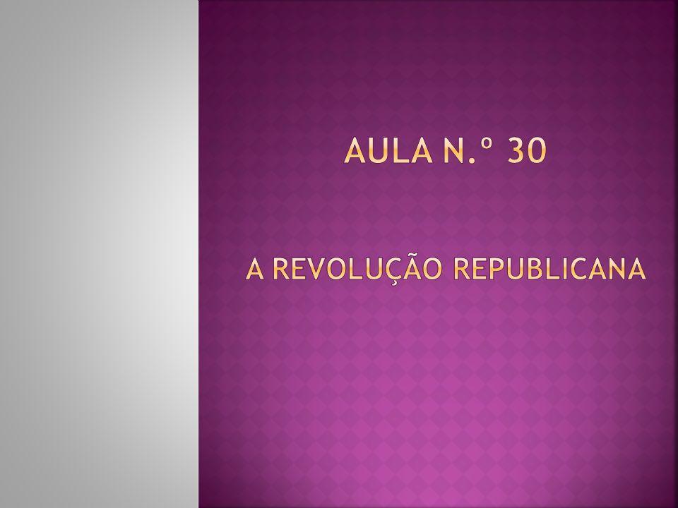 Aula n.º 30 A Revolução Republicana