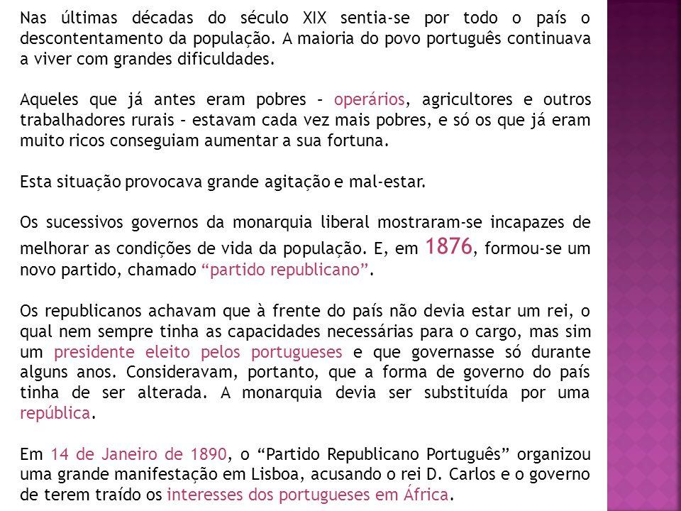 Nas últimas décadas do século XIX sentia-se por todo o país o descontentamento da população. A maioria do povo português continuava a viver com grandes dificuldades.