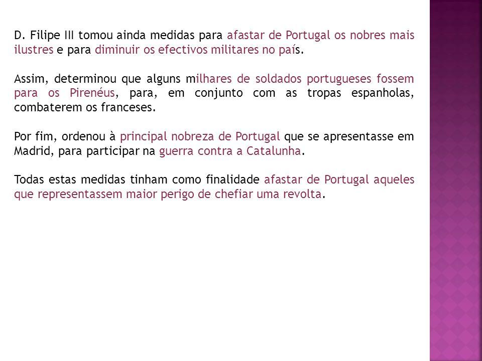 D. Filipe III tomou ainda medidas para afastar de Portugal os nobres mais ilustres e para diminuir os efectivos militares no país.