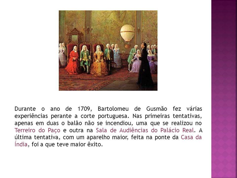 Durante o ano de 1709, Bartolomeu de Gusmão fez várias experiências perante a corte portuguesa.