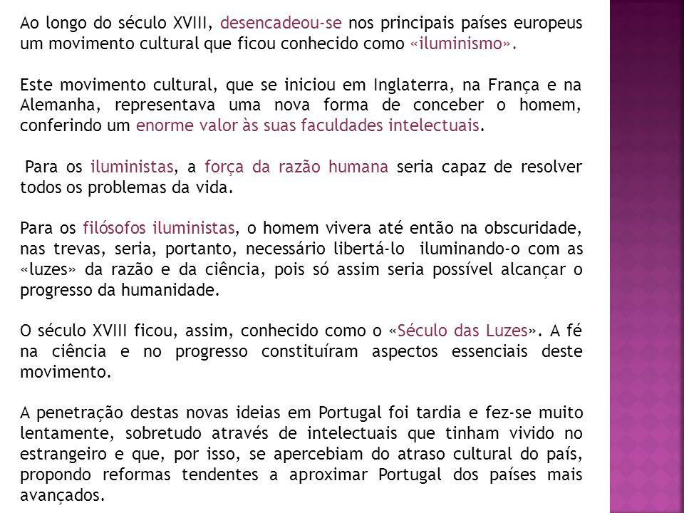 Ao longo do século XVIII, desencadeou-se nos principais países europeus um movimento cultural que ficou conhecido como «iluminismo».