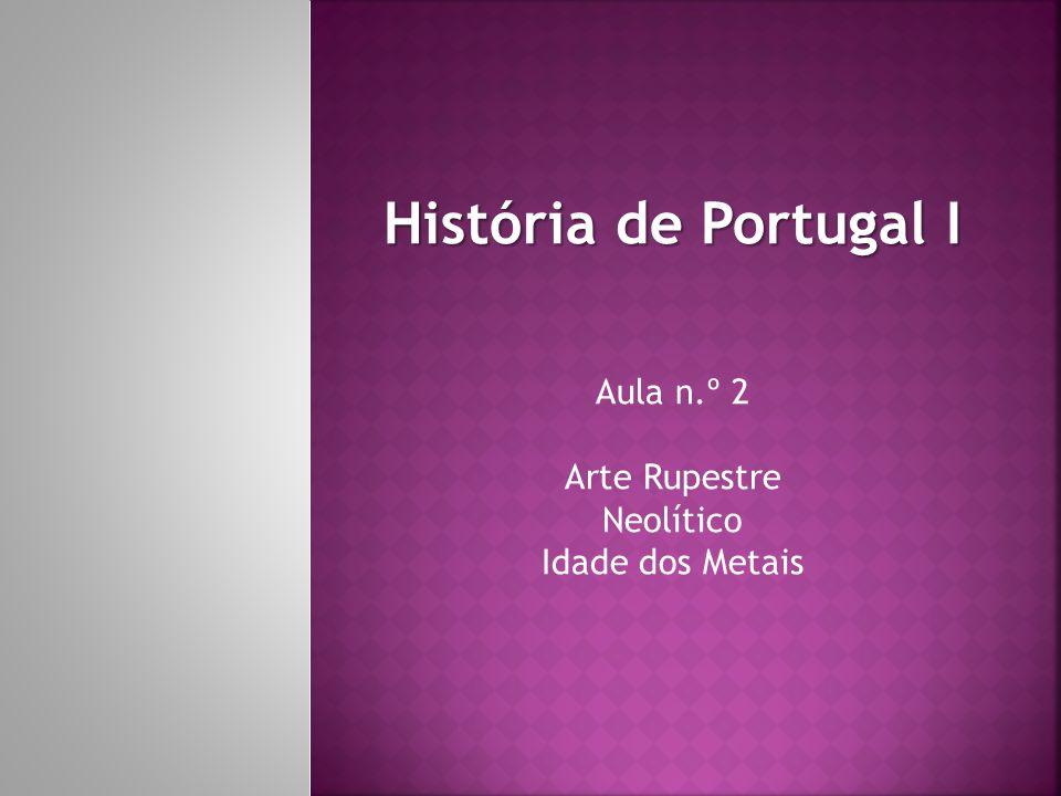 História de Portugal I Aula n.º 2 Arte Rupestre Neolítico