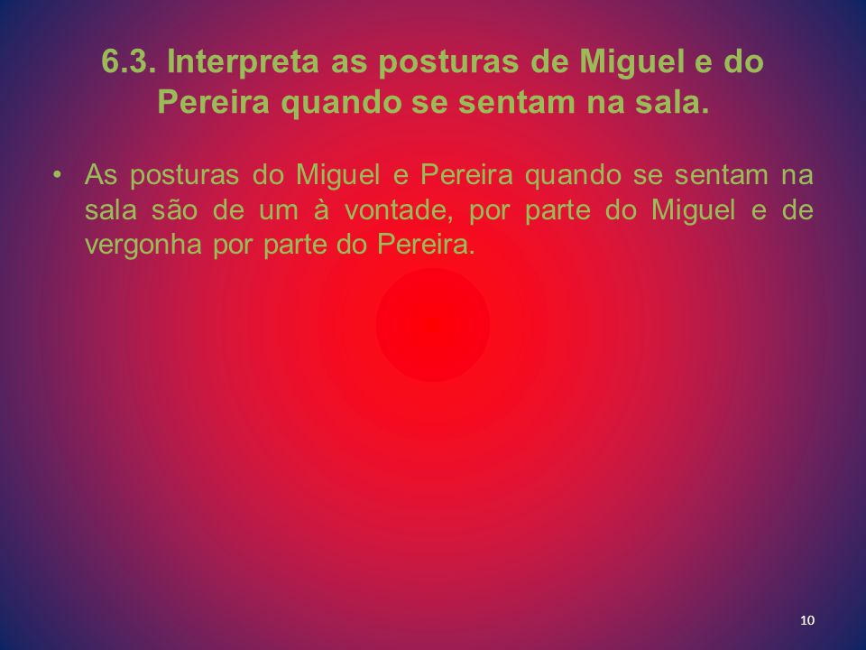 6.3. Interpreta as posturas de Miguel e do Pereira quando se sentam na sala.