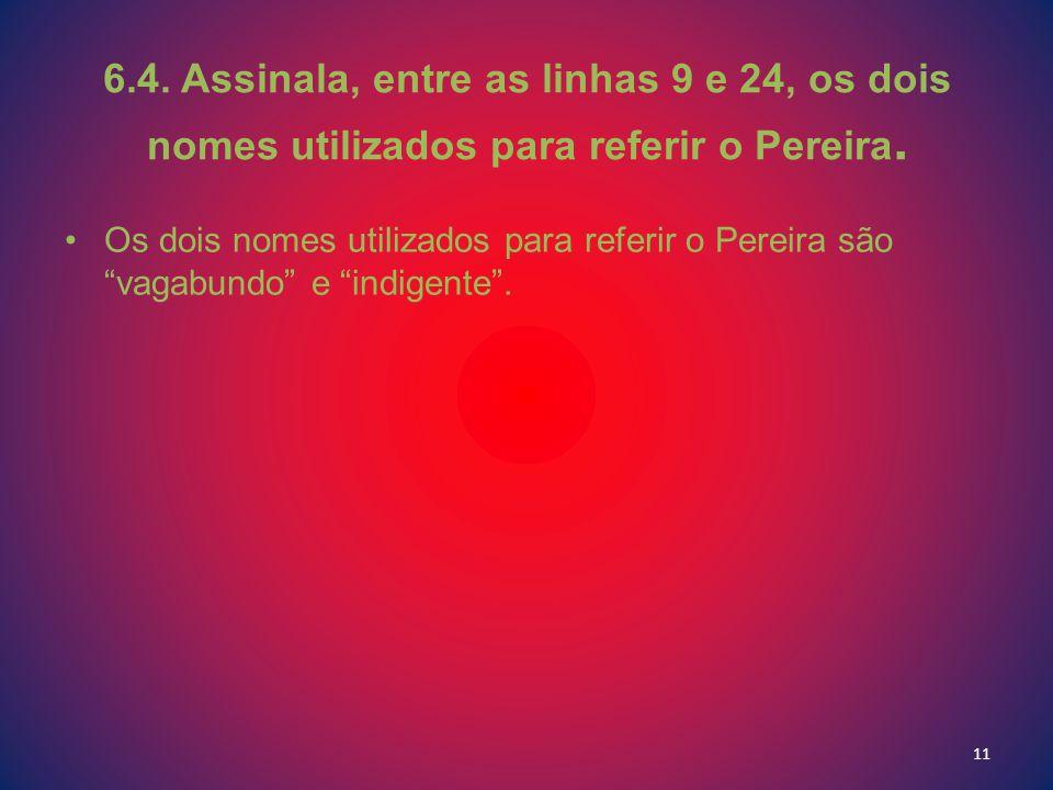 6.4. Assinala, entre as linhas 9 e 24, os dois nomes utilizados para referir o Pereira.