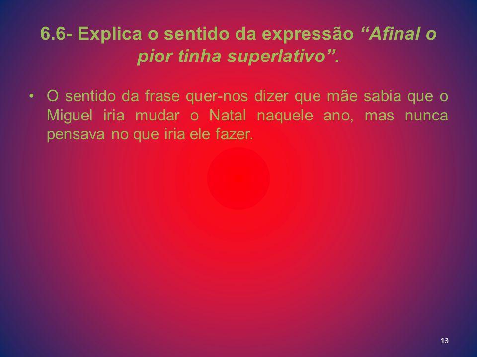 6.6- Explica o sentido da expressão Afinal o pior tinha superlativo .