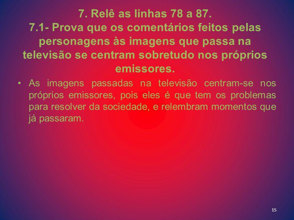 7. Relê as linhas 78 a 87. 7.1- Prova que os comentários feitos pelas personagens às imagens que passa na televisão se centram sobretudo nos próprios emissores.