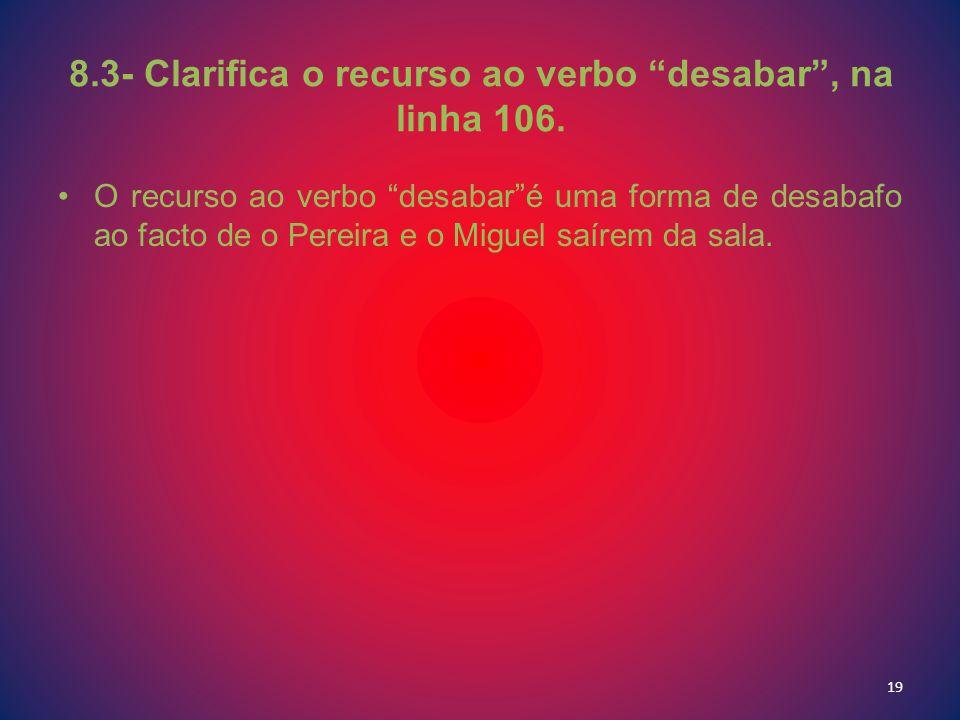 8.3- Clarifica o recurso ao verbo desabar , na linha 106.