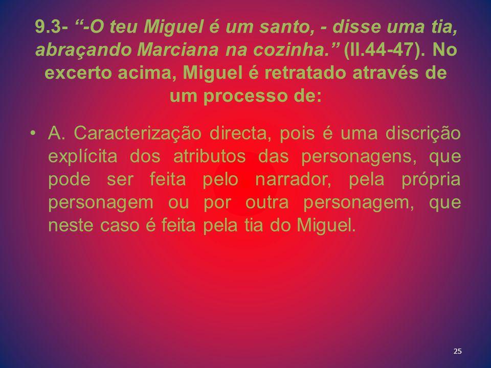 9.3- -O teu Miguel é um santo, - disse uma tia, abraçando Marciana na cozinha. (ll.44-47). No excerto acima, Miguel é retratado através de um processo de: