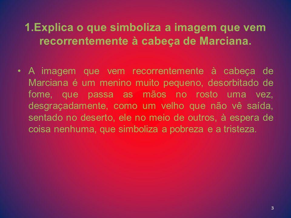 1.Explica o que simboliza a imagem que vem recorrentemente à cabeça de Marciana.