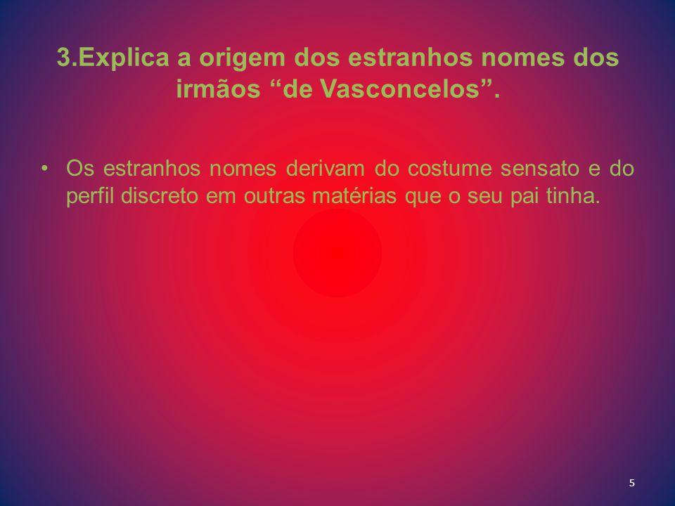 3.Explica a origem dos estranhos nomes dos irmãos de Vasconcelos .