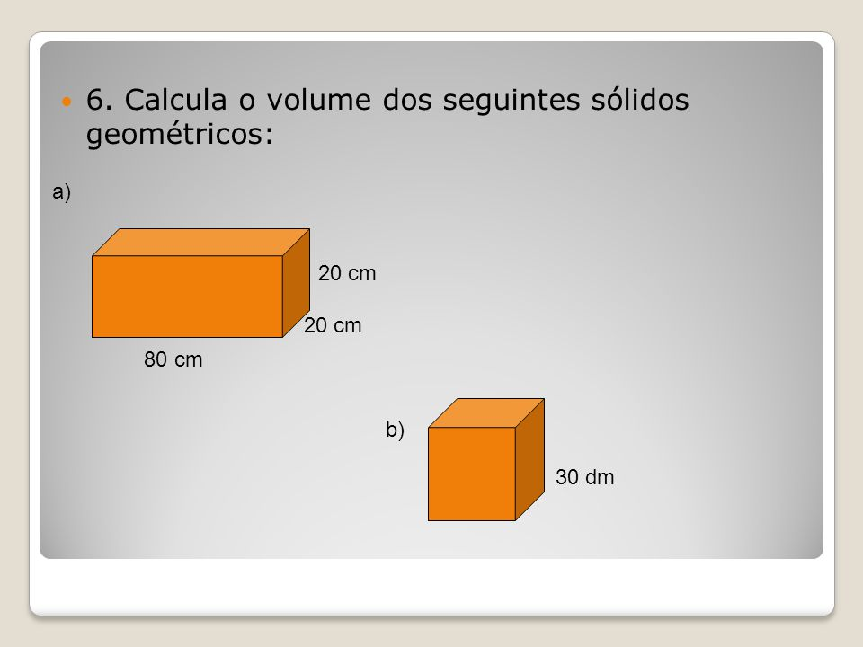6. Calcula o volume dos seguintes sólidos geométricos:
