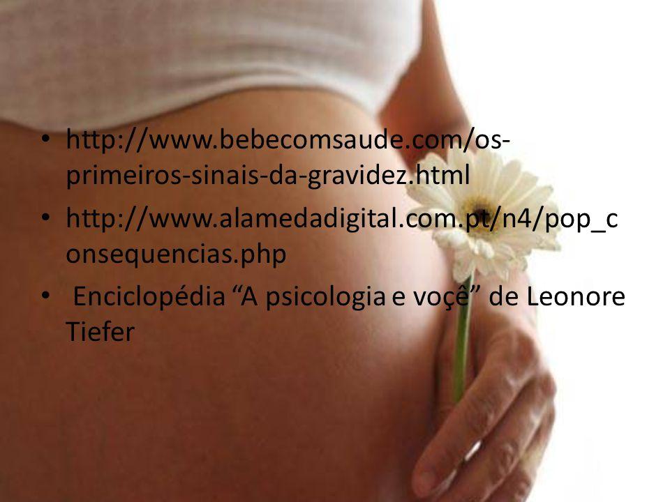 http://www.bebecomsaude.com/os-primeiros-sinais-da-gravidez.html http://www.alamedadigital.com.pt/n4/pop_consequencias.php.