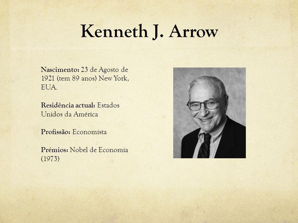 Kenneth J. Arrow Nascimento: 23 de Agosto de 1921 (tem 89 anos) New York, EUA. Residência actual: Estados Unidos da América.