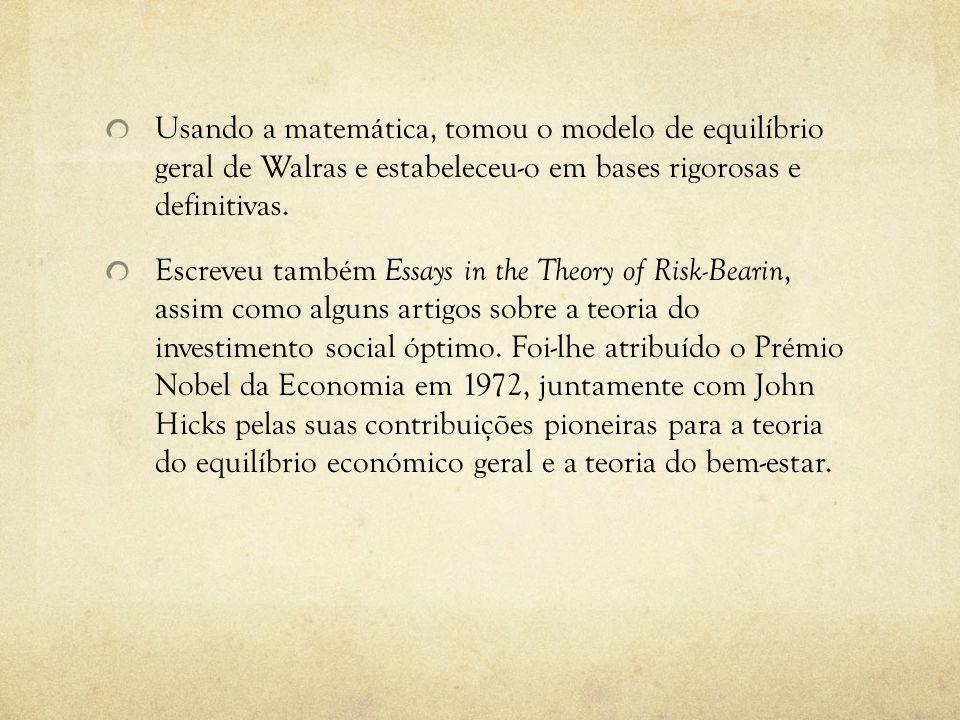 Usando a matemática, tomou o modelo de equilíbrio geral de Walras e estabeleceu-o em bases rigorosas e definitivas.