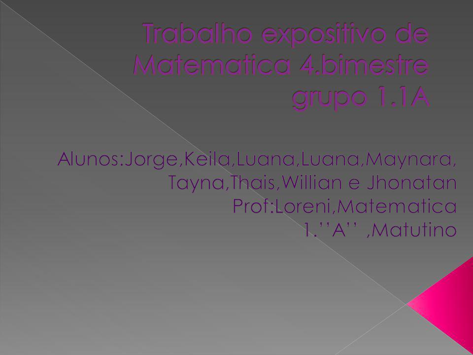 Trabalho expositivo de Matematica 4.bimestre grupo 1.1A