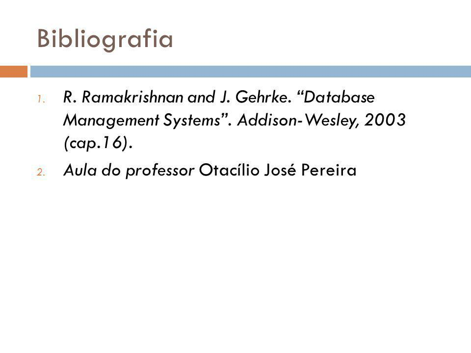 Bibliografia R. Ramakrishnan and J. Gehrke. Database Management Systems . Addison-Wesley, 2003 (cap.16).