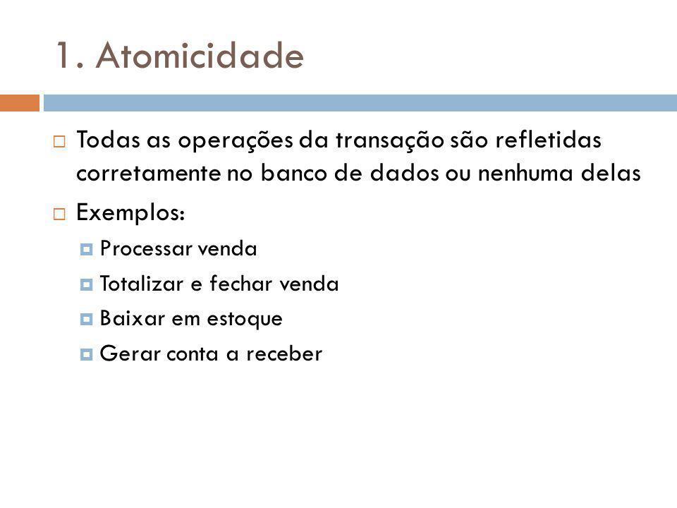 1. Atomicidade Todas as operações da transação são refletidas corretamente no banco de dados ou nenhuma delas.