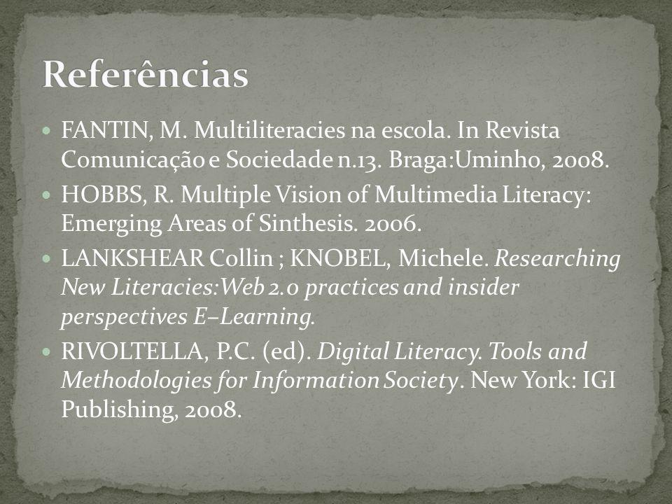 Referências FANTIN, M. Multiliteracies na escola. In Revista Comunicação e Sociedade n.13. Braga:Uminho, 2008.