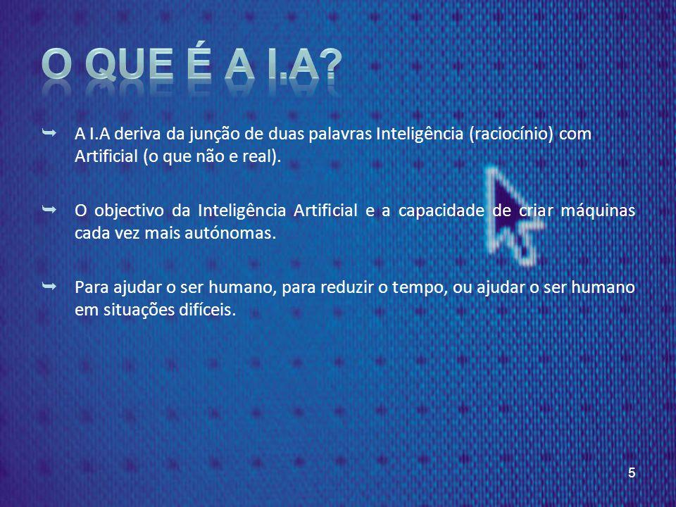 O que é a I.A A I.A deriva da junção de duas palavras Inteligência (raciocínio) com Artificial (o que não e real).