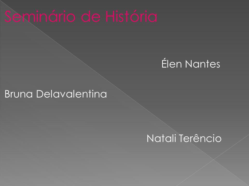 Seminário de História Élen Nantes Bruna Delavalentina Natali Terêncio