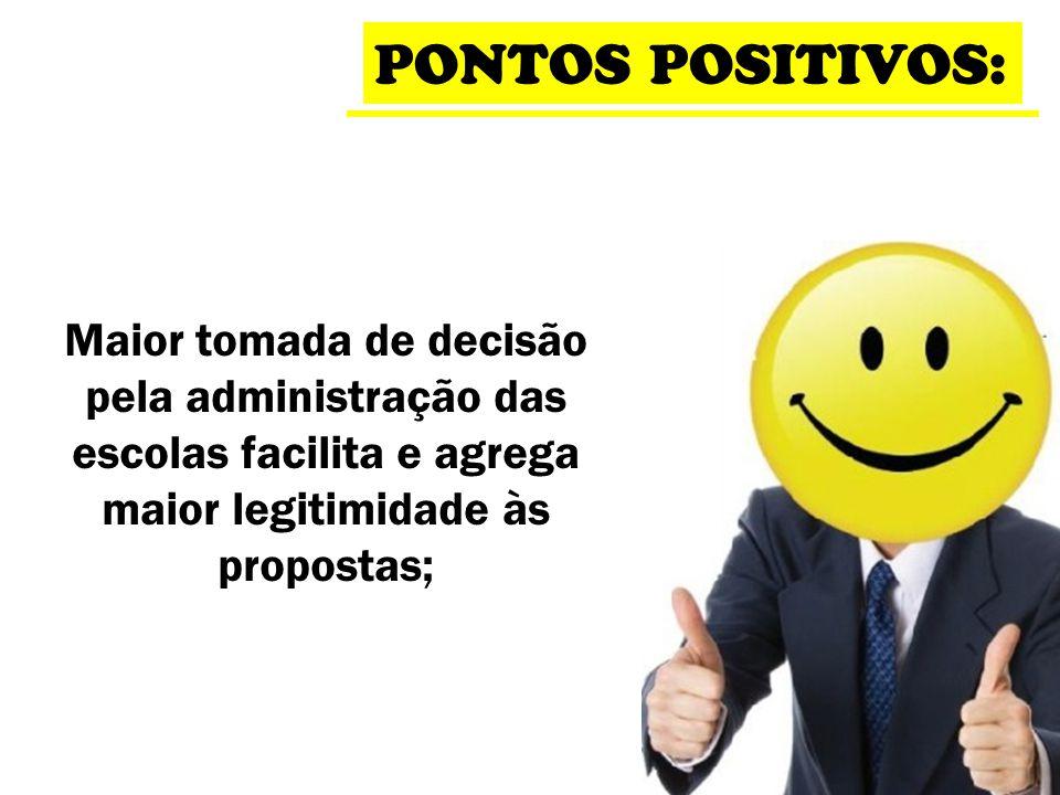 PONTOS POSITIVOS: Maior tomada de decisão pela administração das escolas facilita e agrega maior legitimidade às propostas;