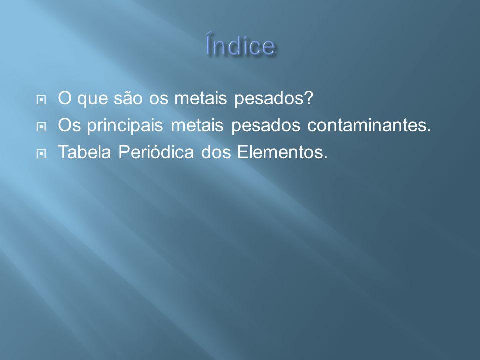 Índice O que são os metais pesados