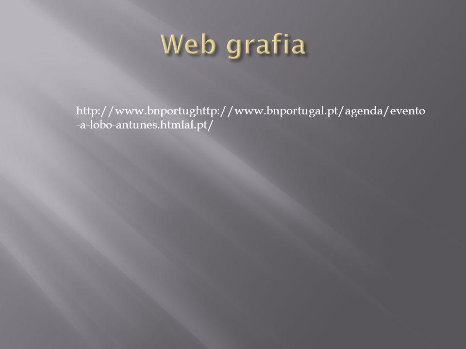 Web grafia http://www.bnportughttp://www.bnportugal.pt/agenda/evento-a-lobo-antunes.htmlal.pt/
