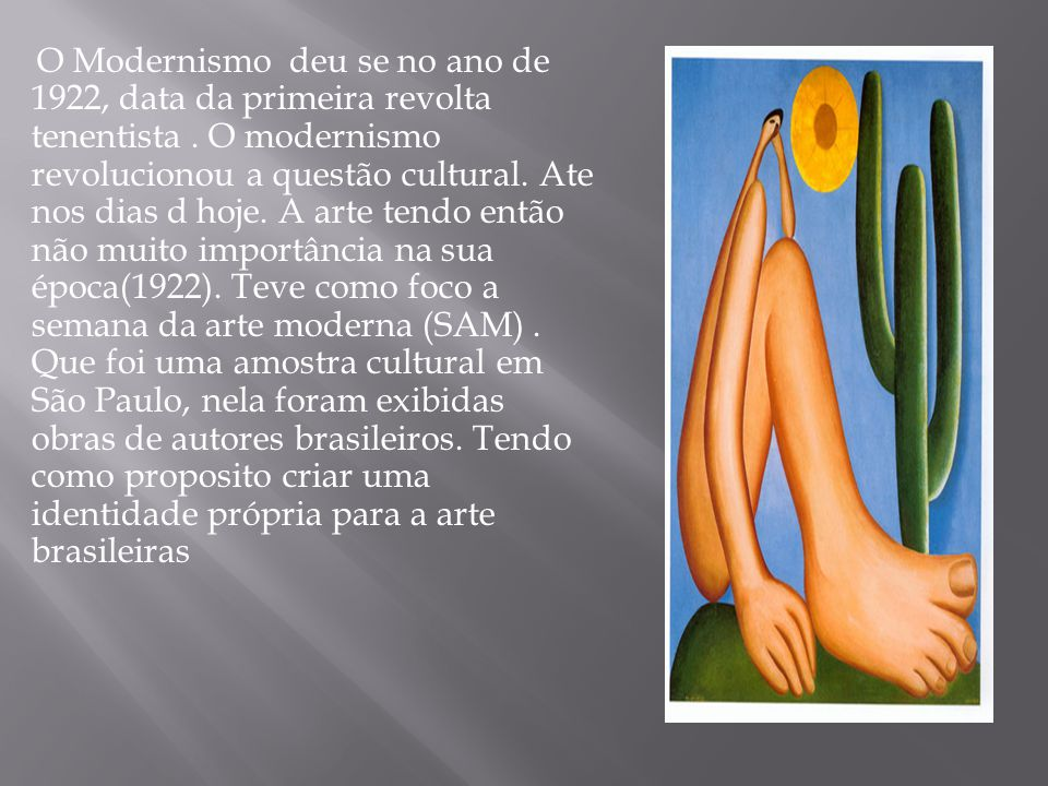 O Modernismo deu se no ano de 1922, data da primeira revolta tenentista .