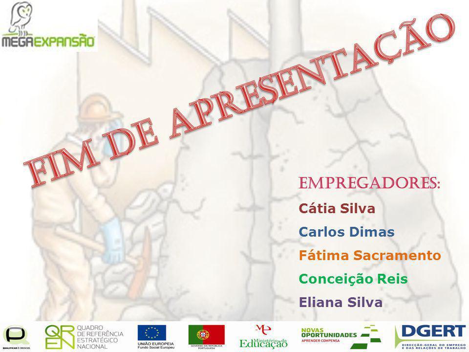 Fim de apresentação Empregadores: Cátia Silva Carlos Dimas