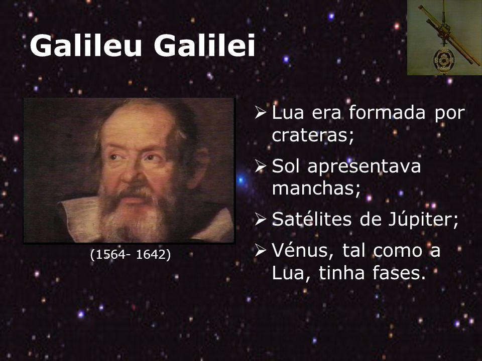 Galileu Galilei Lua era formada por crateras; Sol apresentava manchas;