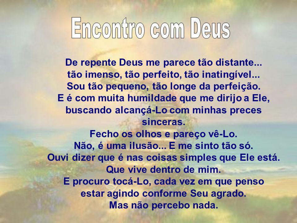Encontro com Deus De repente Deus me parece tão distante...