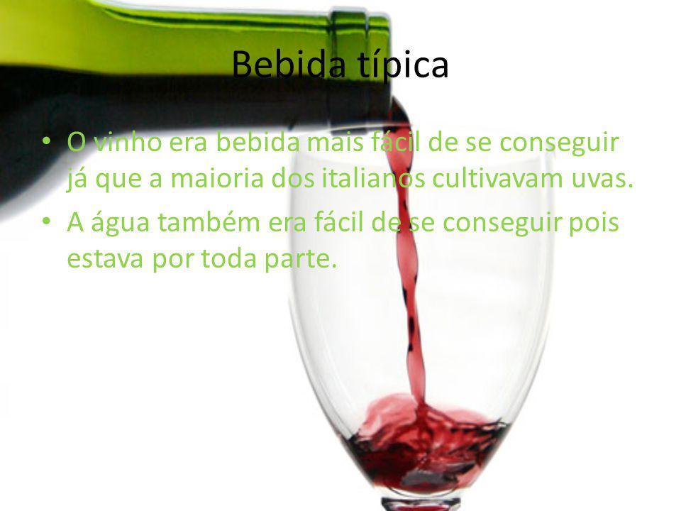 Bebida típica O vinho era bebida mais fácil de se conseguir já que a maioria dos italianos cultivavam uvas.