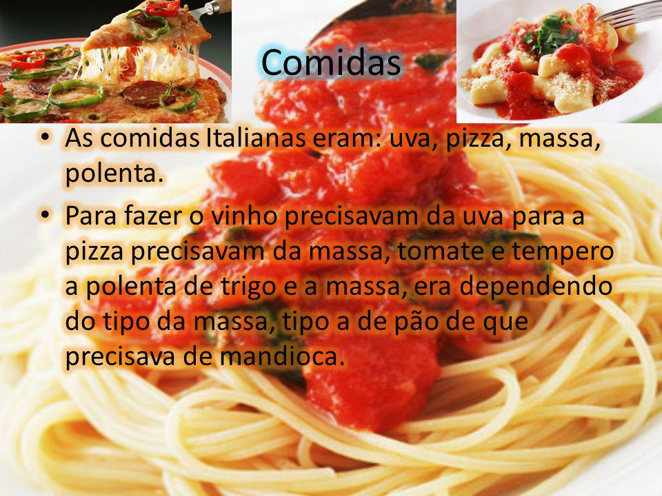 Comidas As comidas Italianas eram: uva, pizza, massa, polenta.