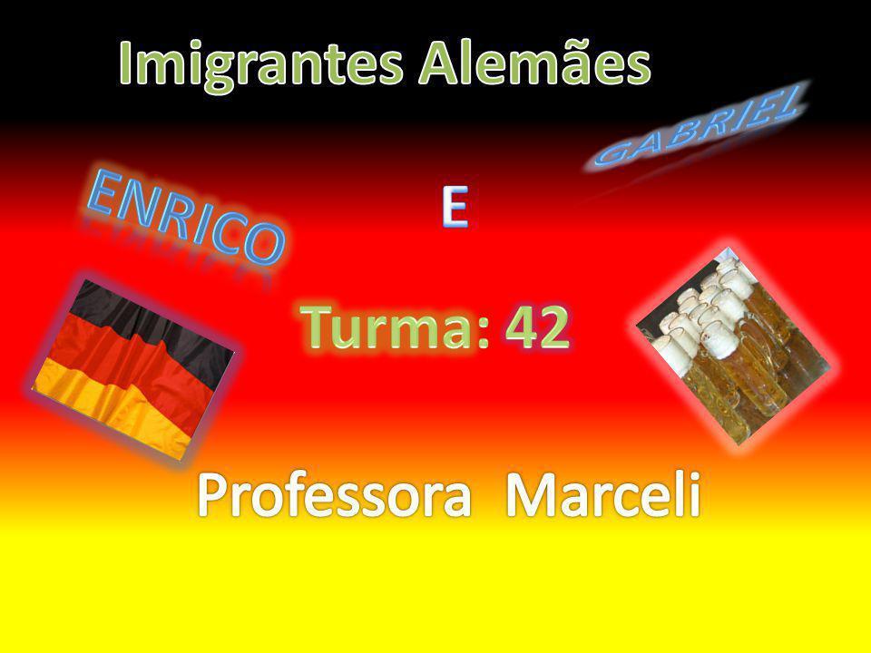 Imigrantes Alemães Gabriel E enrico Turma: 42 Professora Marceli
