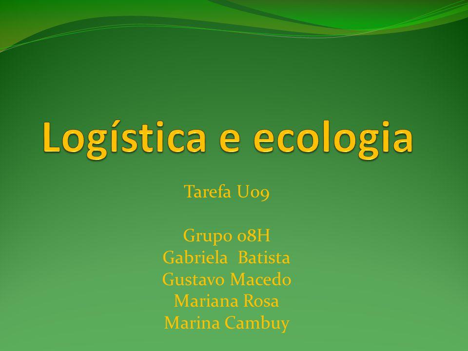 Logística e ecologia Tarefa U09 Grupo 08H Gabriela Batista