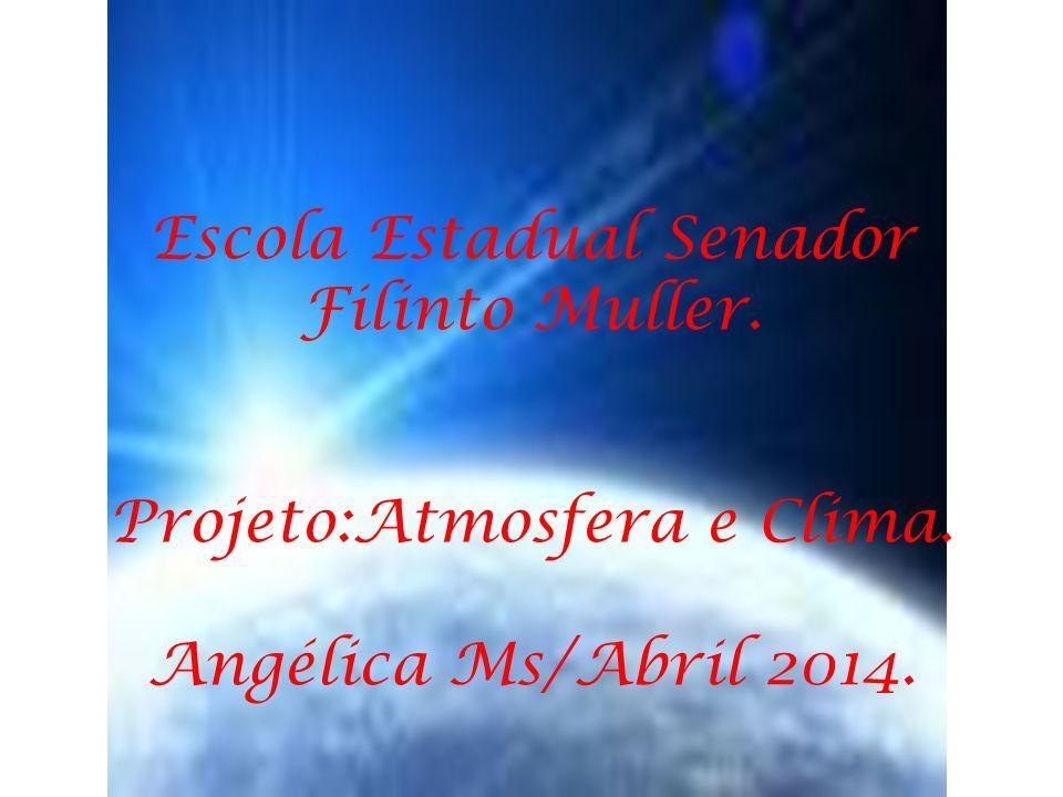 Escola Estadual Senador Filinto Muller. Projeto:Atmosfera e Clima