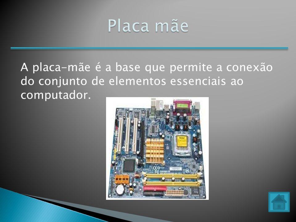 Placa mãe A placa-mãe é a base que permite a conexão do conjunto de elementos essenciais ao computador.