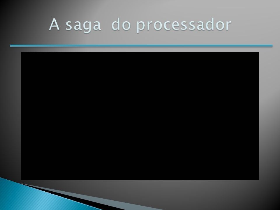 A saga do processador