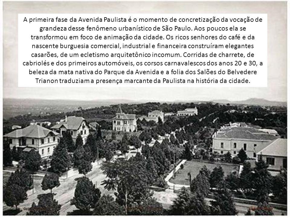 A primeira fase da Avenida Paulista é o momento de concretização da vocação de grandeza desse fenômeno urbanístico de São Paulo.