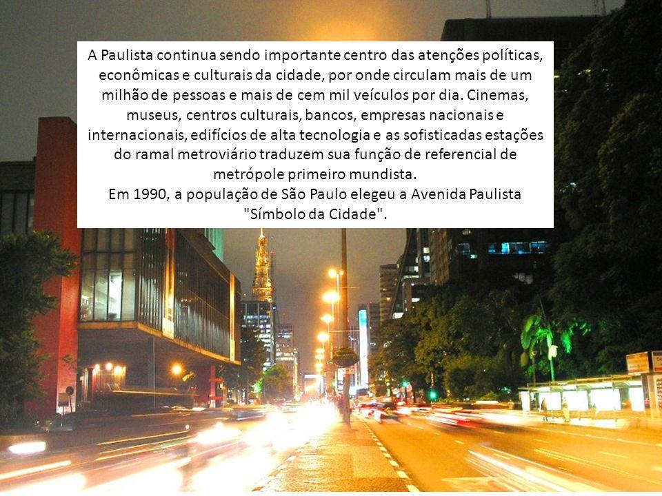 A Paulista continua sendo importante centro das atenções políticas, econômicas e culturais da cidade, por onde circulam mais de um milhão de pessoas e mais de cem mil veículos por dia.