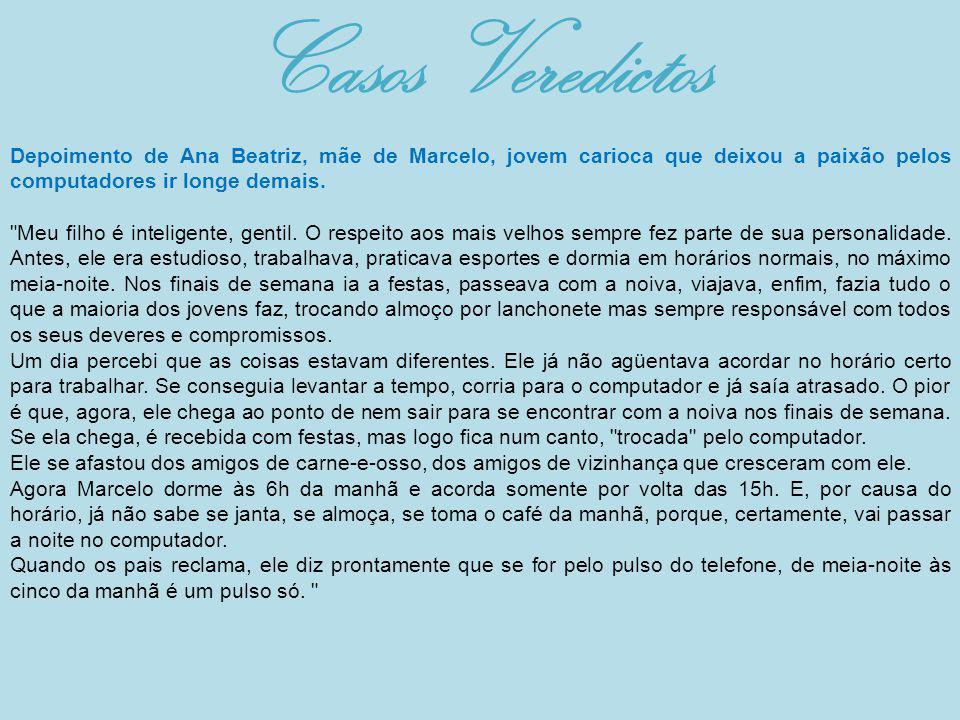 Casos Veredictos Depoimento de Ana Beatriz, mãe de Marcelo, jovem carioca que deixou a paixão pelos computadores ir longe demais.